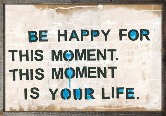 Be Happy for This Moment Print