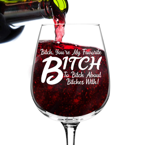 Btch You're My Favorite Btch Wine Glass (12.75 oz)- Novelty Wine Gifts for Women- Wine Lover Glass w/Funny Sayings- Birthday Present Wine Gift for Her, Wife, Best Friend- Gag Gift for Best Friends