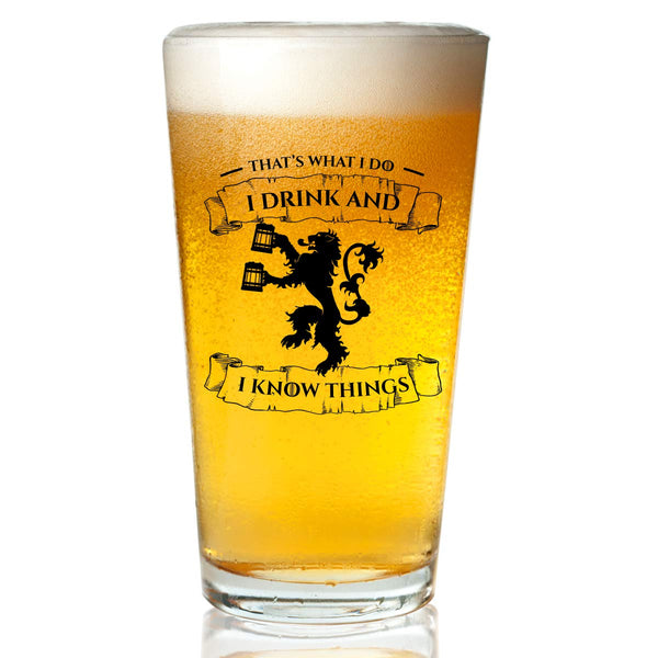 I Drink and I Know Things Beer Glass - 16 oz - Funny Novelty Beer Drinking Pint Glass - Humorous Present for Dad, Men, Friends, or Him- Made in USA - Inspired by Game of Thrones