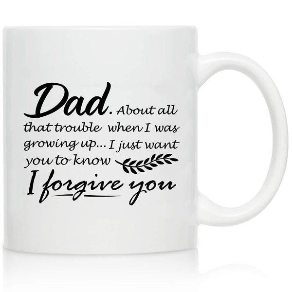 Novelty Coffee Mug for Dad, I Forgive You- Front and Back Print- Gift Idea for Fathers- Best Dad Gift- Gag Father's Day Gift- Funny Birthday Present for Dad From Daughter, Son