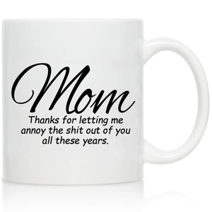 Novelty Coffee Mug for Mom, Thanks for Letting Me Annoy You- Front and Back Print- Gift Idea for Mothers- Best Mom Gift- Gag Mother's Day Gift- Funny Birthday Present for Mom From Daughter, Son