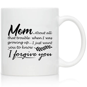 Novelty Coffee Mug for Mom, I Forgive You- Front and Back Print- Gift Idea for Mothers- Best Mom Gift- Gag Mother's Day Gift- Funny Birthday Present for Mom From Daughter, Son