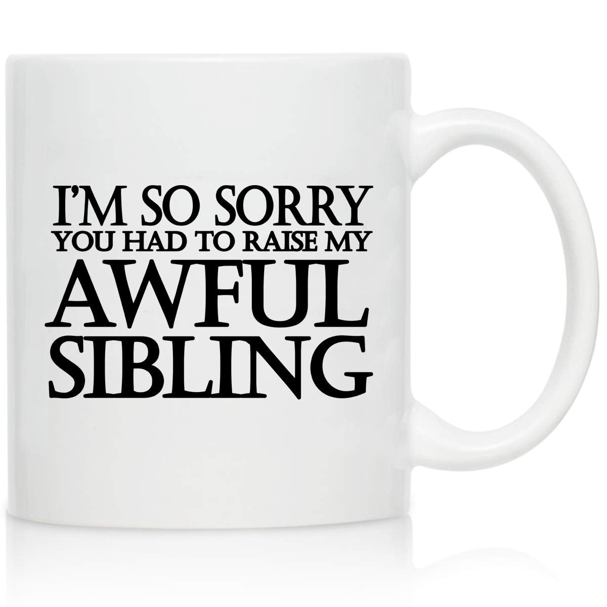 Awful Sibling Mom or Dad Coffee Mug- Gift Idea for Fathers or Mothers- Parent Gift- Best Dad or Mom Gift- Gag Father's Day Mother's Day Gift- Funny Birthday Present for Mom or Dad From Daughter, Son