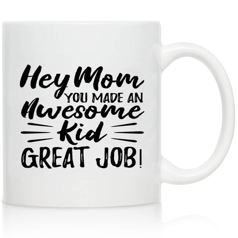 Novelty Coffee Mug for Mom- Hey Mom You Made An Awesome Kid- Front and Back Print- Gift Idea for Mothers- Best Mom Gift- Gag Mother's Day Gift- Funny Birthday Present for Mom From Daughter, Son