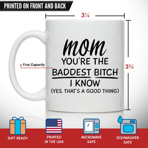 Novelty Coffee Mug for Mom, You're The Baddest Btch- Front and Back Print- Gift Idea for Mothers- Best Mom Gift- Gag Mother's Day Gift- Funny Birthday Present or Xmas Gift for Mom From Daughter, Son