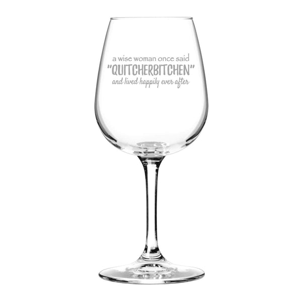 "A Wise Woman Once Said ""Quitcherbtchen"" Wine Glass (12.75 oz)- Novelty Wine Gifts for Women- Wine Lover Glass w/Funny Sayings- Birthday Present Wine Gift for Her, Wife, Friend- Gag Gift for Mom"