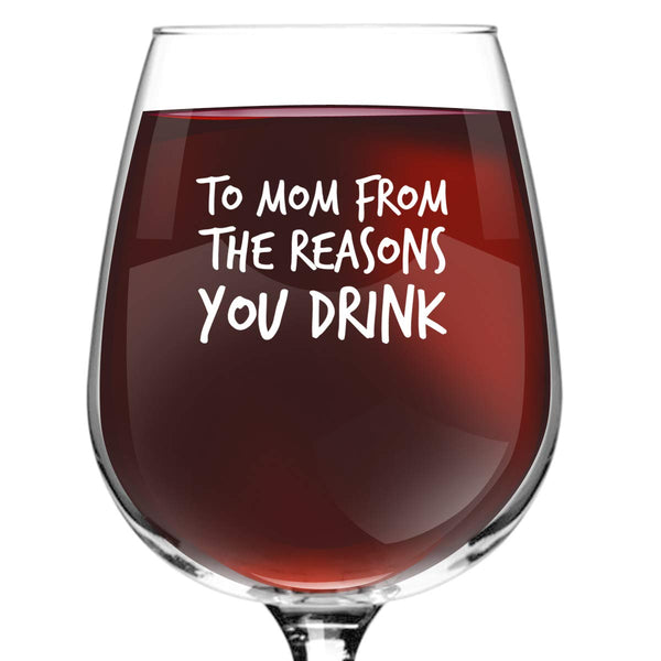 To Mom From the Reasons You Drink Funny Wine Glass- 12.75 oz- Birthday Present for Mom, Stepmom- Cute Wine Glass for Women, New Mom or Grandma- Wine Glass for Mommy Juice- Add to New Mommy Gift Basket