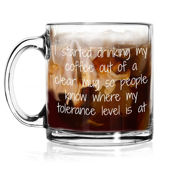 Tolerance Level - Funny Coffee Glass Mug  - 13 oz. - Made in USA