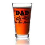 Dad Off Duty Funny Beer Glass - Dad Beer Glass - 16 oz quality glass - Father's Day Beer Glass for the Best Dad Ever - New Dad Beer Glass Gift - Affordable Fathers Day Beer Gifts for Dads or Stepdad