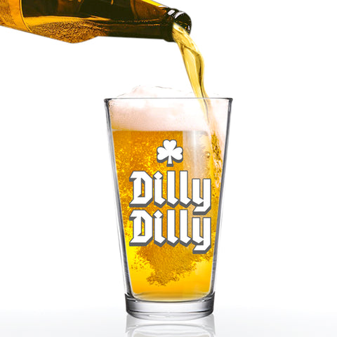 Dilly Dilly Shamrock Funny Beer Pint Glass- 16. oz.- Man Gift for Him - Present for Dad