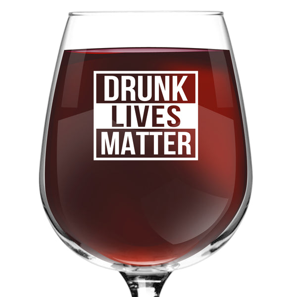 Drunk Lives Matter Wine Glass (12.75 oz)- Novelty Wine Gifts for Women- Wine Lover Glass w/Funny Sayings- Unique Birthday Present Wine Gift for Her, Wife, Friend- Best Gag Gift for Mom- USA Made