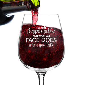 I'm Not Responsible For My Face Wine Glass (12.75 oz)- Novelty Wine Gifts for Women- Wine Lover Glass w/Funny Sayings- Unique Birthday Present Wine Gift for Her, Wife, Friend- Best Gag Gift for Mom