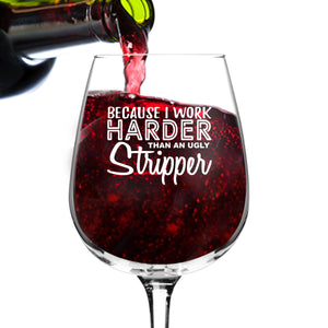 Work Harder Than A Stripper Wine Glass (12.75 oz)- Novelty Wine Gifts for Women- Wine Lover Glass w/Funny Sayings- Unique Birthday Present Wine Gift for Her, Wife, Friend- Gag Gift for Mom- USA Made