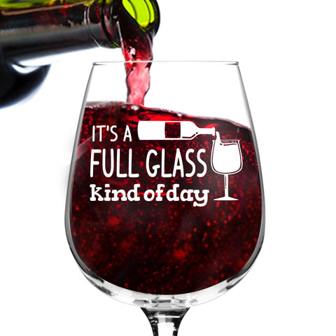 Full Glass Kind of Day Funny Wine Glass - 12.75 oz. - Made in USA