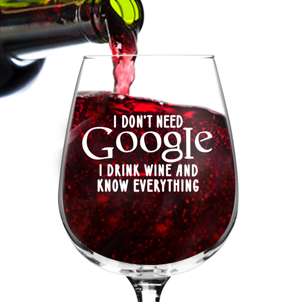 I Don't Need Google Funny Wine Glass Gifts For Women