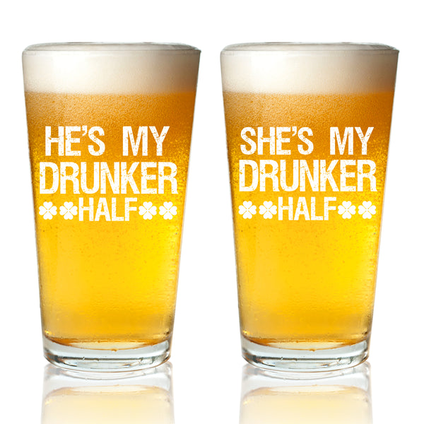 St. Patrick's Day Beer Glasses (Set of 2) 16 oz. Pint Glass- Fun, Novelty Gift for Couples- His and Hers He's/She's My Drunker Half- Dishwasher Safe