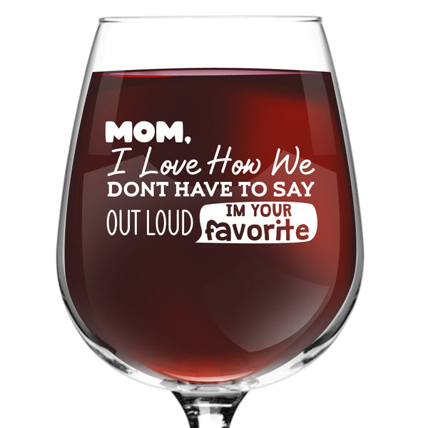 I'm Your Favorite Child Funny Wine Glass (12.75 oz) | Cute Wine Glass to Mother From Daughter | Mother From Son | Great Mom Gift for Birthday, Mother's Day Gift for Mom From Daughter