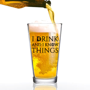 I Drink and I Know Things Beer Glass - 16 oz - Funny Novelty Beer Glass - Humorous Gift or Present for Dad, Men, Friends, or Him- Made in USA