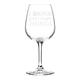 I Drink and I Know Things Wine Glass - 12.75 oz - Funny Novelty Wine Glass - Humorous Gift or Present for Mom, Women, Friends, or Her - Made in USA