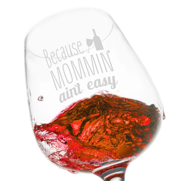 Because Mommin' Ain't Easy Funny Wine Glass - 12.75 oz. - Made in USA