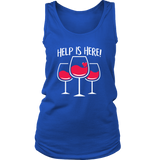 Help is Here - Cute Funny Wine Shirt/Tank Top for Women