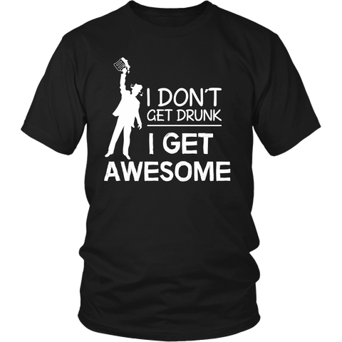 I Don't Get Drunk I Get Awesome - Funny Beer Shirt for Men