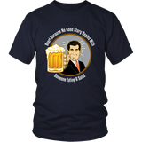 Because No Good Story...Funny Beer Shirt for Men