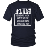 People Who Say I'm Hard to Shop for, Maybe Don't Know Where to Buy Beer - Funny Beer Shirt for Men