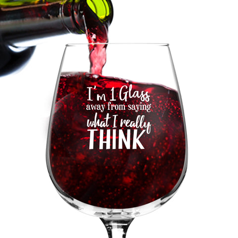 I'm 1 Glass Away From Saying What I Really Think Funny Wine Glass - 12.75 oz. - Made in USA