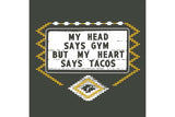 My Head Says Gym But My Heart Says Tacos - Men's shirt