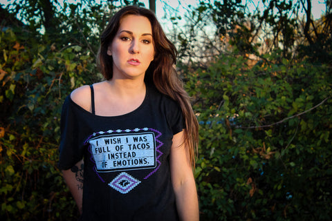 I Wish I Was Full Of Tacos Instead Of Emotions - Women's Shirt