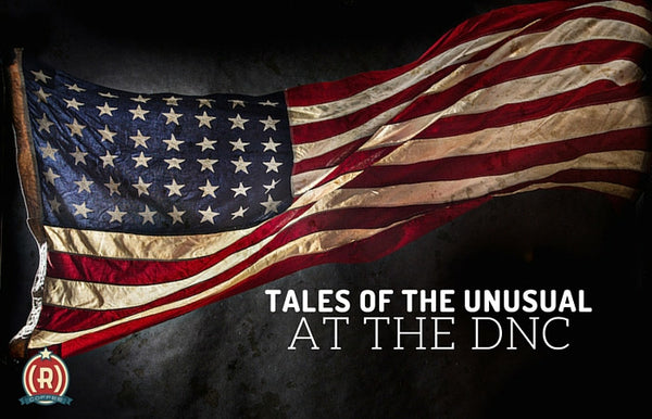 Tales of the Unusual at The Democratic National Convention