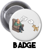 At least the dog still loves me... - Badge