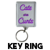 Cats are Cunts - Key Ring