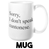I Don't Speak Cuntonese - Mug