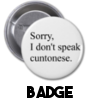 I Don't Speak Cuntonese - Badge