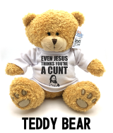 Even Jesus Think You're a Cunt - Teddy Bear