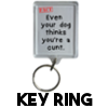 Even your dog thinks you're a cunt - Keyring