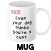Even your dog thinks you're a cunt - Mug