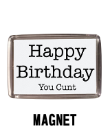 Happy Birthday You Cunt - Magnet