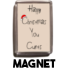 Happy Christmas You Cunt - Christmas Magnet