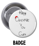 """Happy Christmas You Cunt"" - Badge"