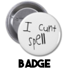 I Cunt Spell - Badge