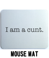 I am a cunt - Mouse Mat