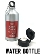 Keep Calm and Fuck Off You Cunt - Water Bottle