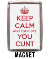Keep Calm and Fuck Off You Cunt Magnet Navigation