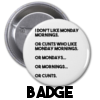 Monday Mornings and Cunts - Badge