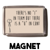 There's no I in team - Magnet