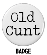 Old Cunt Badge