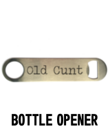 Old Cunt Bottle Opener